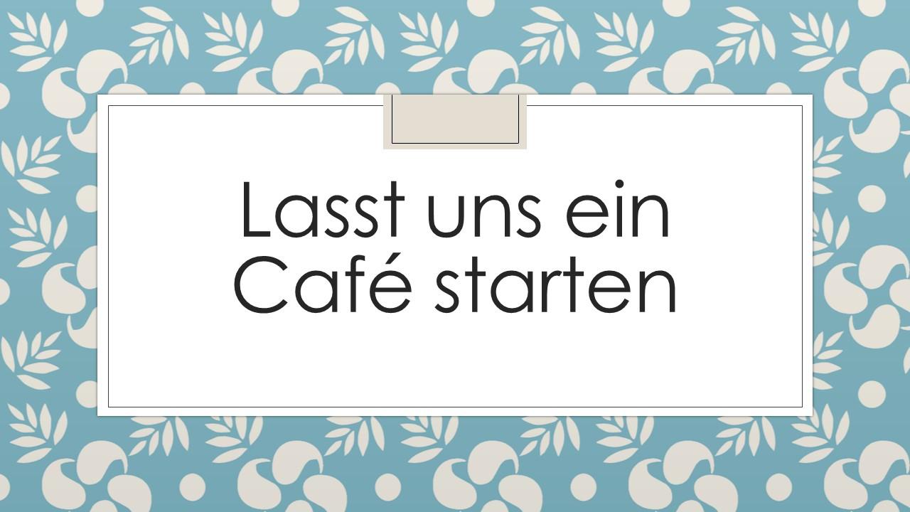Lasst uns ein Café starten